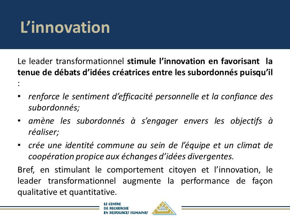 L'innovation Le leader transformationnel stimule l'innovation en favorisant la tenue de débats d'idées créatrices entre les subordonnés puisqu'il :