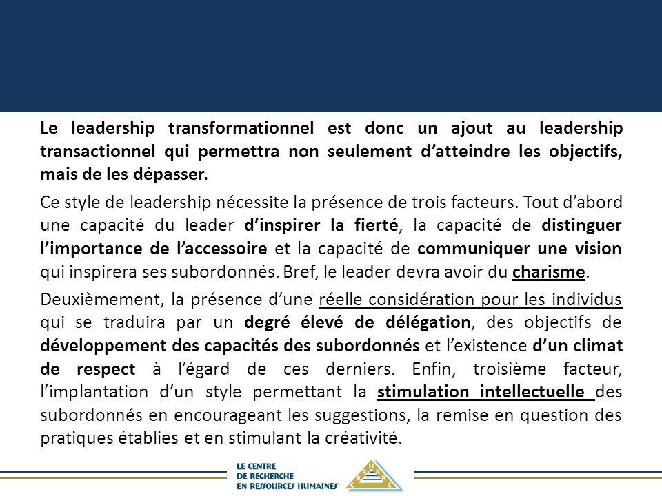 Le leadership transformationnel est donc un ajout au leadership transactionnel qui permettra non seulement d'atteindre les objectifs, mais de les dépasser.