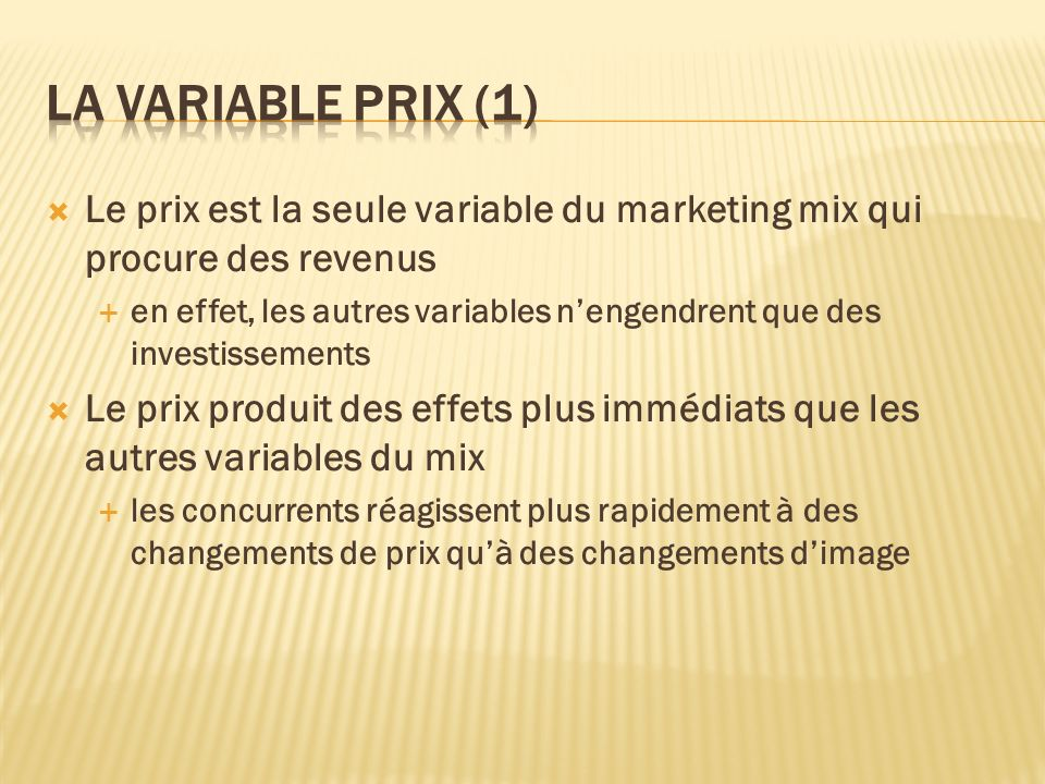 La variable prix (1) Le prix est la seule variable du marketing mix qui procure des revenus.