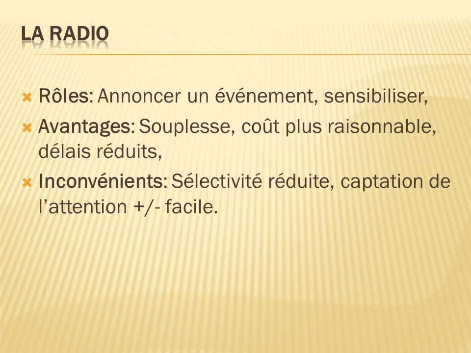 LA RADIO Rôles: Annoncer un événement, sensibiliser, Avantages: Souplesse, coût plus raisonnable, délais réduits,