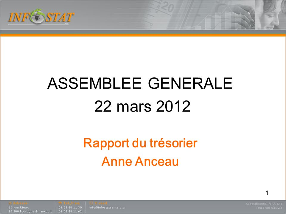 ASSEMBLEE GENERALE 22 mars 2012 Rapport du trésorier Anne Anceau
