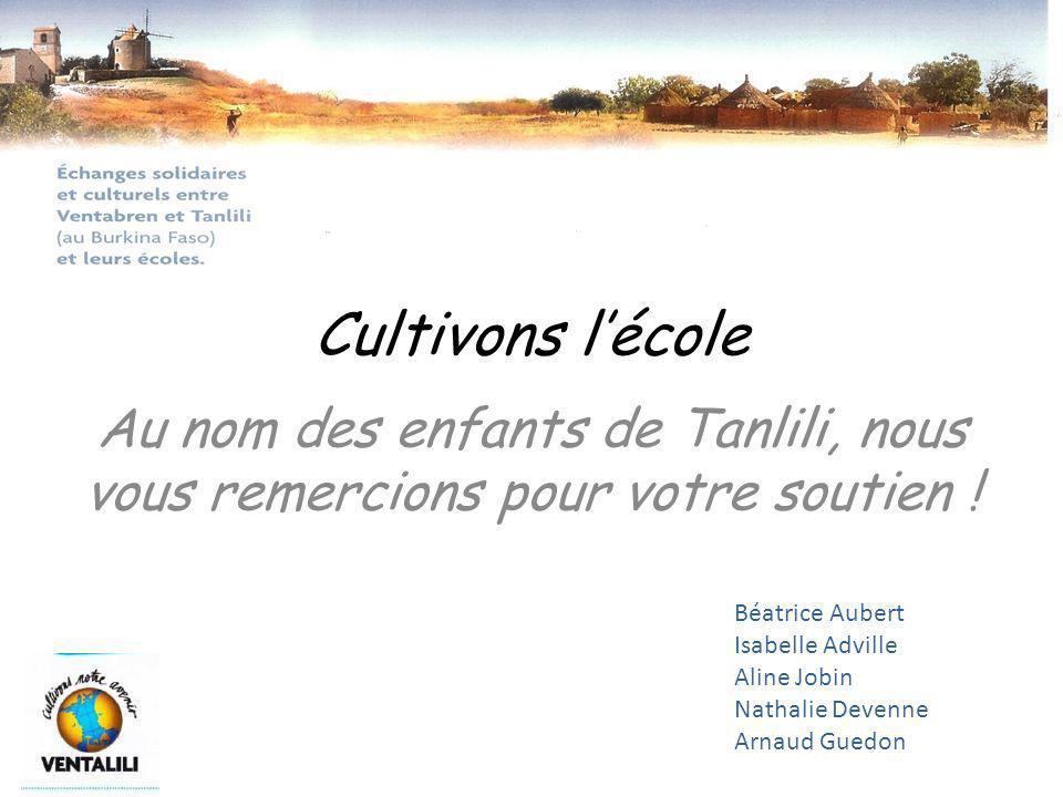Cultivons l'école Au nom des enfants de Tanlili, nous vous remercions pour votre soutien ! Béatrice Aubert.