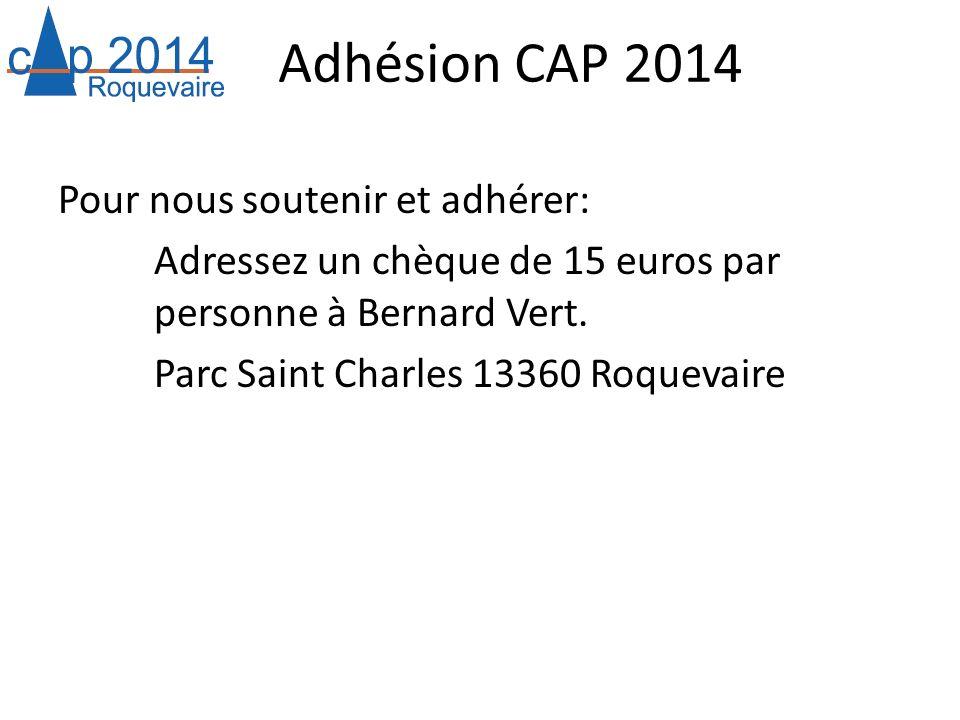 Adhésion CAP 2014 Pour nous soutenir et adhérer: Adressez un chèque de 15 euros par personne à Bernard Vert.
