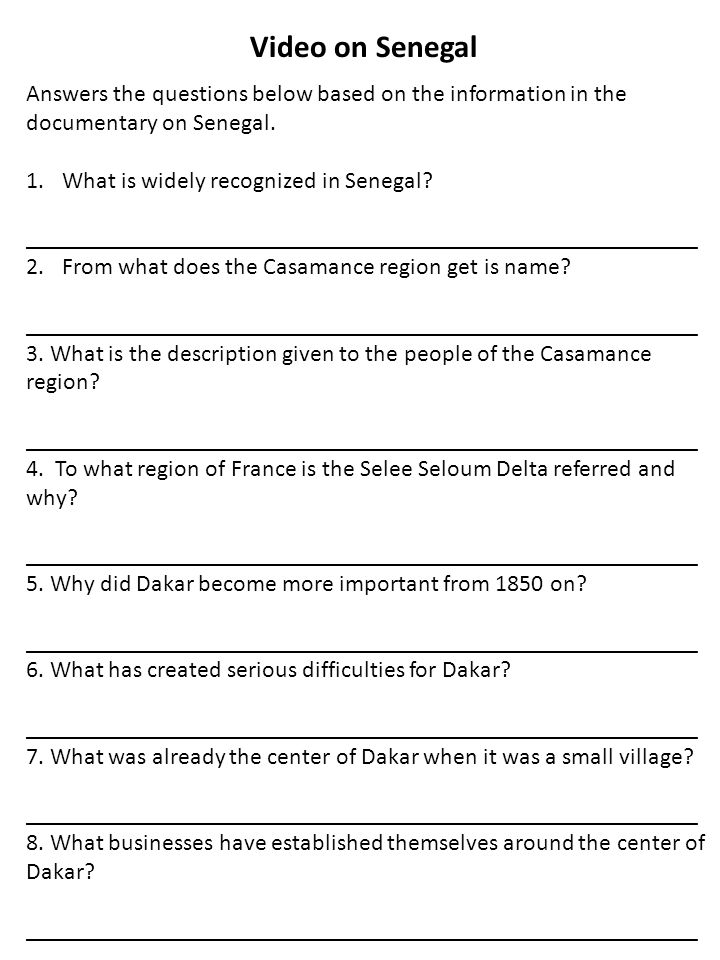 Video on Senegal Answers the questions below based on the information in the. documentary on Senegal.