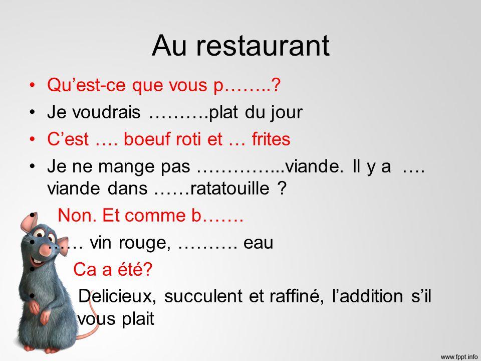 Au restaurant Qu'est-ce que vous p…….. Je voudrais ……….plat du jour