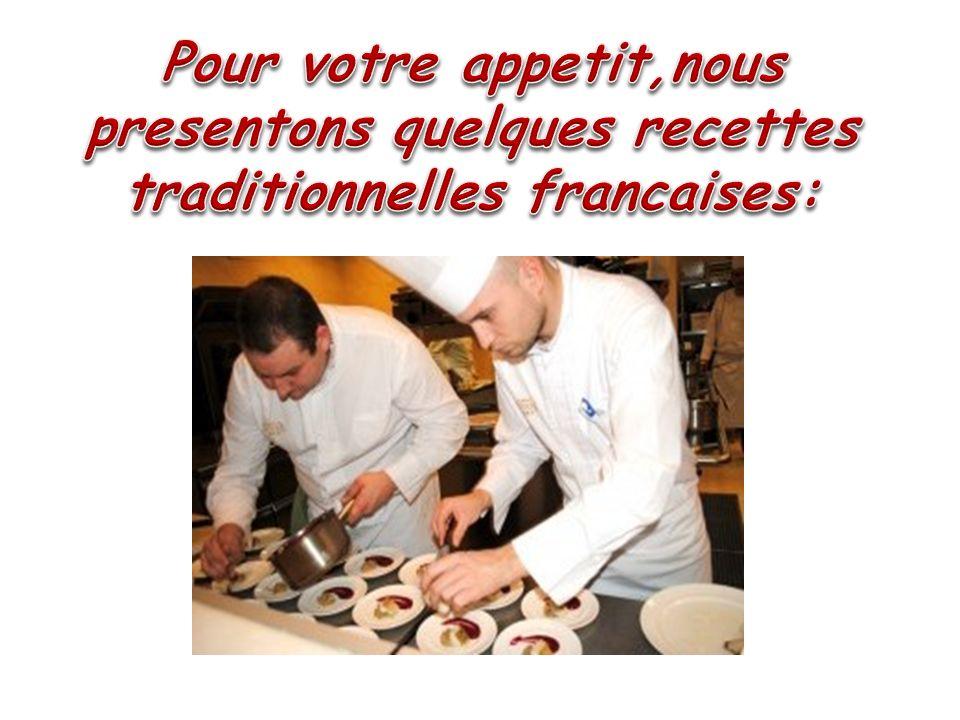 Pour votre appetit,nous presentons quelques recettes traditionnelles francaises: