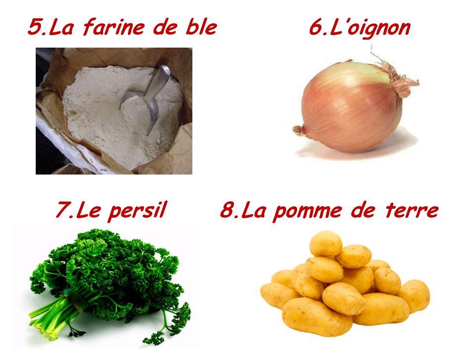 5.La farine de ble 6.L'oignon 7.Le persil 8.La pomme de terre