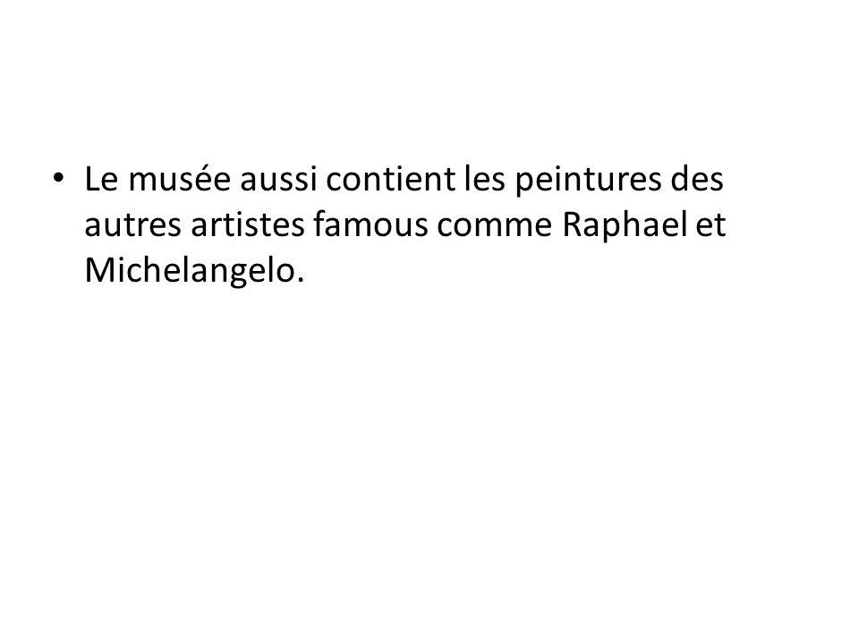 Le musée aussi contient les peintures des autres artistes famous comme Raphael et Michelangelo.