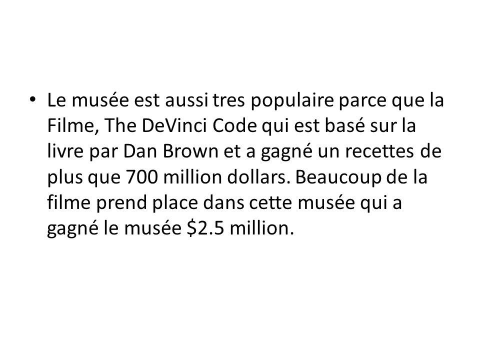 Le musée est aussi tres populaire parce que la Filme, The DeVinci Code qui est basé sur la livre par Dan Brown et a gagné un recettes de plus que 700 million dollars.