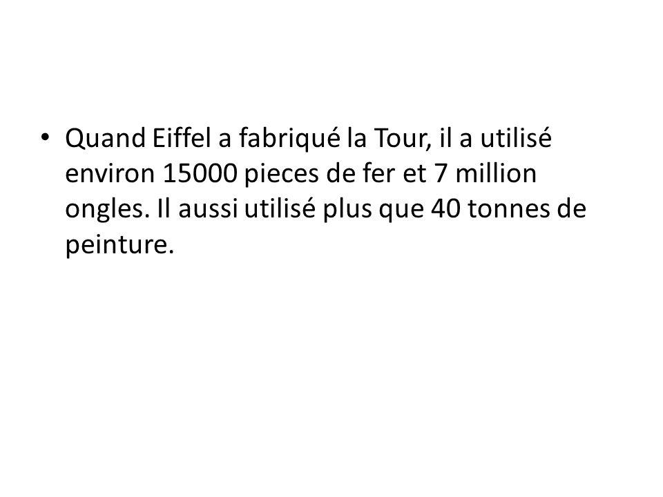 Quand Eiffel a fabriqué la Tour, il a utilisé environ 15000 pieces de fer et 7 million ongles.