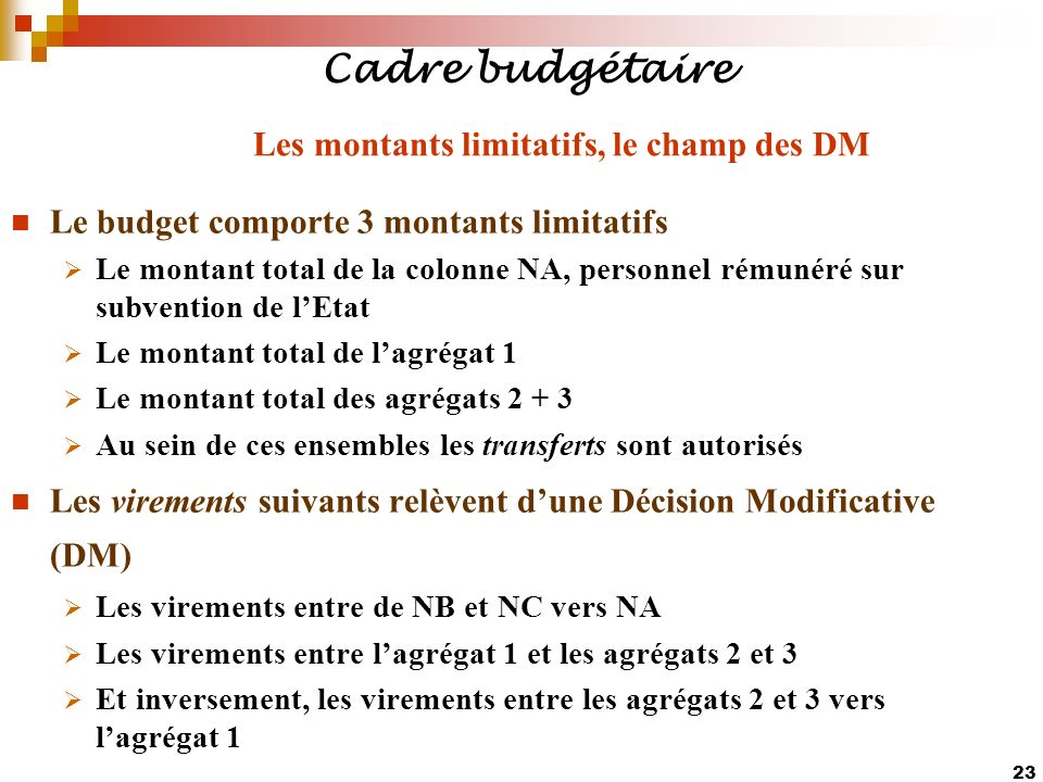 Cadre budgétaire Les montants limitatifs, le champ des DM