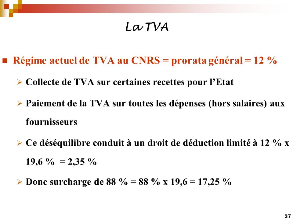 La TVA Régime actuel de TVA au CNRS = prorata général = 12 %