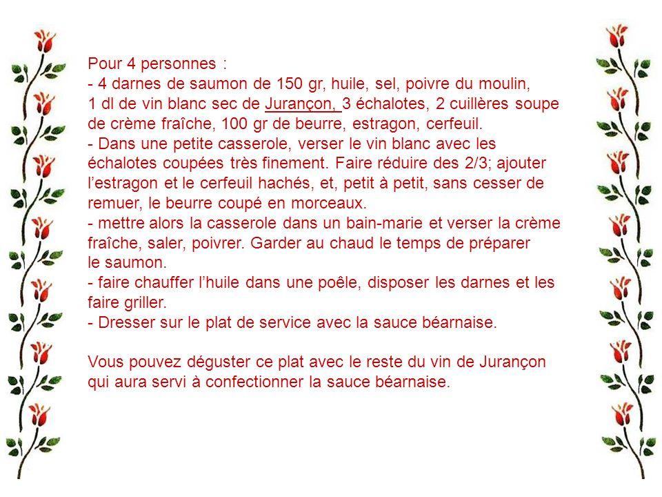 Pour 4 personnes : - 4 darnes de saumon de 150 gr, huile, sel, poivre du moulin, 1 dl de vin blanc sec de Jurançon, 3 échalotes, 2 cuillères soupe.