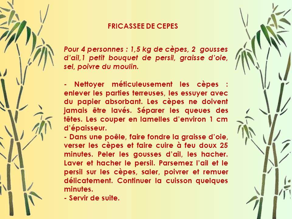 FRICASSEE DE CEPES Pour 4 personnes : 1,5 kg de cèpes, 2 gousses d'ail,1 petit bouquet de persil, graisse d'oie, sel, poivre du moulin.