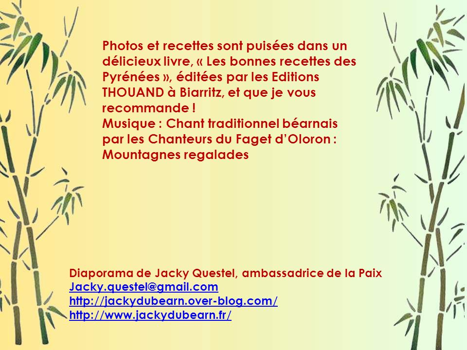 Photos et recettes sont puisées dans un délicieux livre, « Les bonnes recettes des Pyrénées », éditées par les Editions THOUAND à Biarritz, et que je vous recommande !