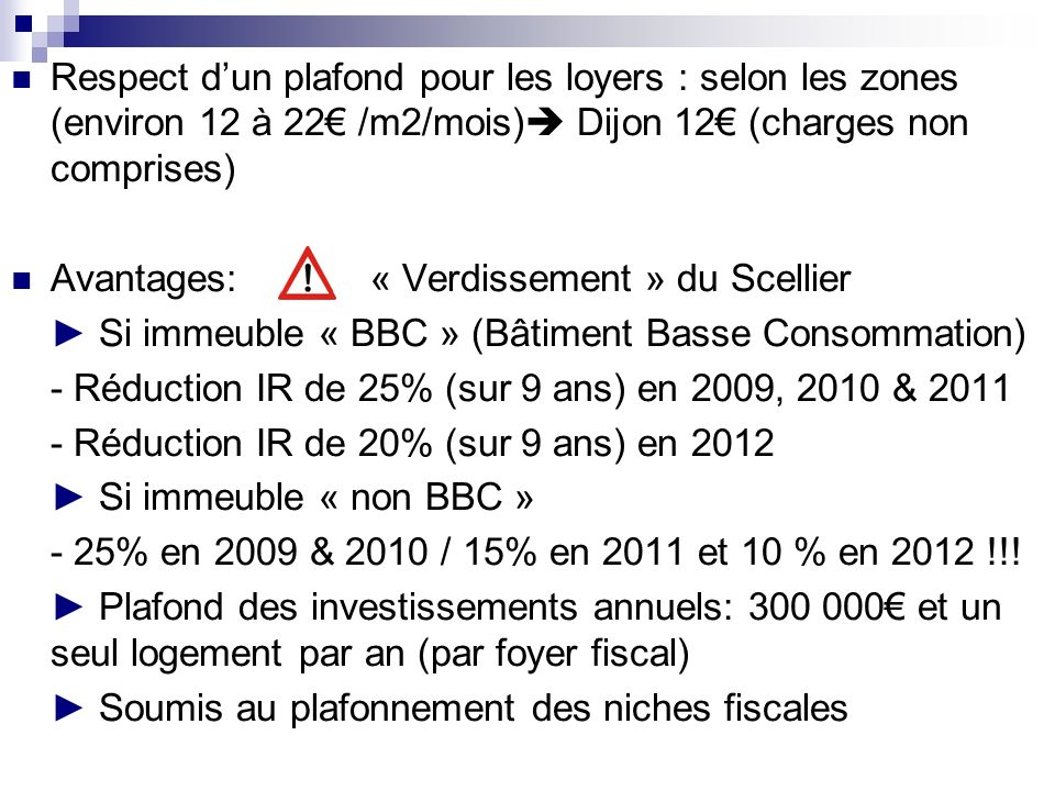 Respect d'un plafond pour les loyers : selon les zones (environ 12 à 22€ /m2/mois) Dijon 12€ (charges non comprises)