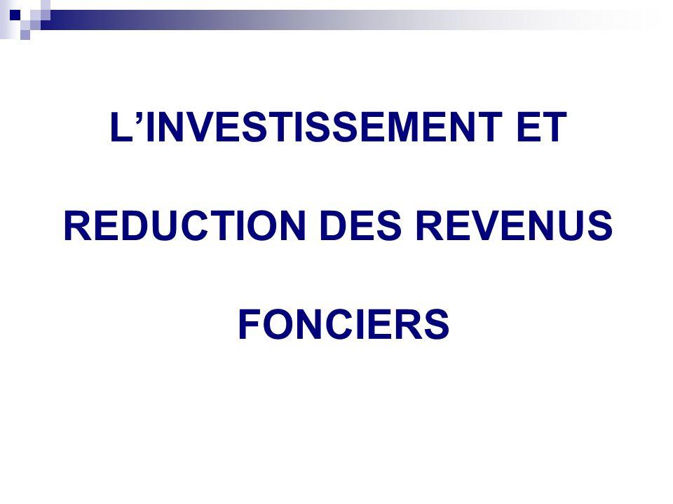 L'INVESTISSEMENT ET REDUCTION DES REVENUS FONCIERS