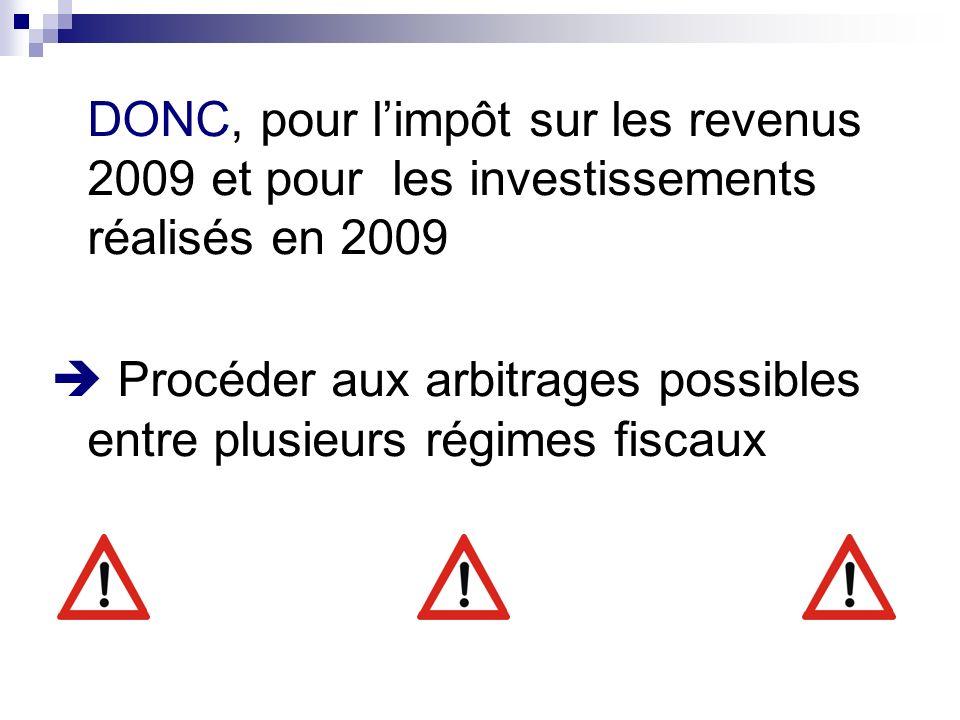 DONC, pour l'impôt sur les revenus 2009 et pour les investissements réalisés en 2009