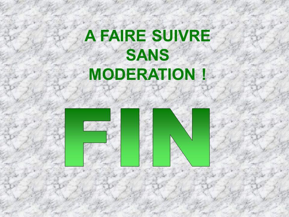 A FAIRE SUIVRE SANS MODERATION !