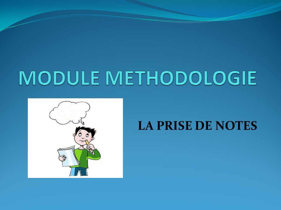 MODULE METHODOLOGIE LA PRISE DE NOTES
