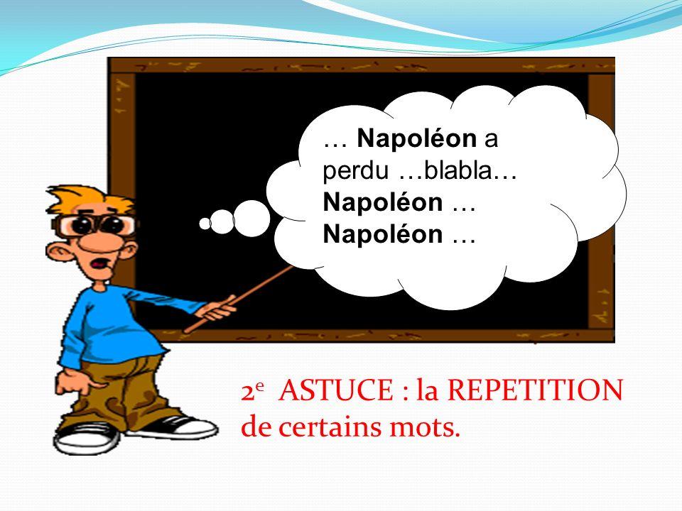 2e ASTUCE : la REPETITION de certains mots.