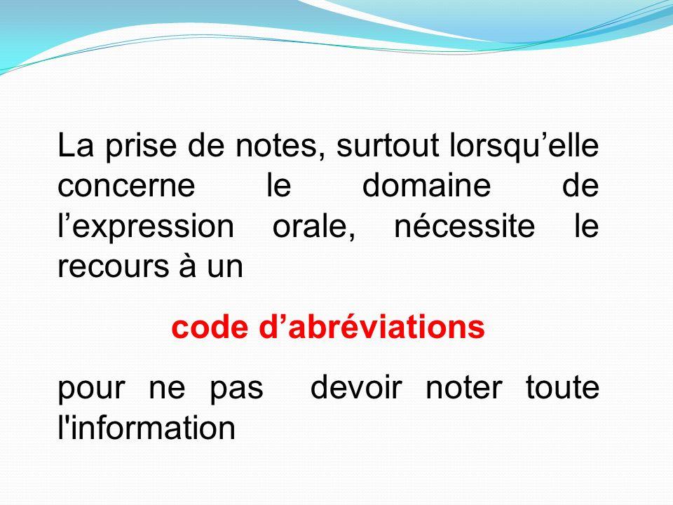 La prise de notes, surtout lorsqu'elle concerne le domaine de l'expression orale, nécessite le recours à un