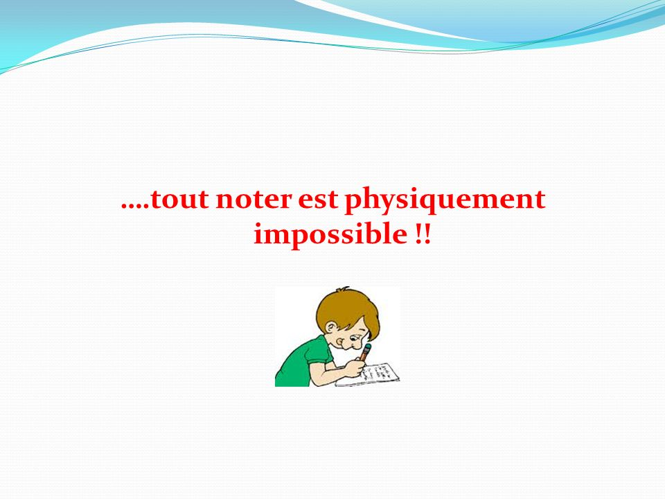 ….tout noter est physiquement impossible !!