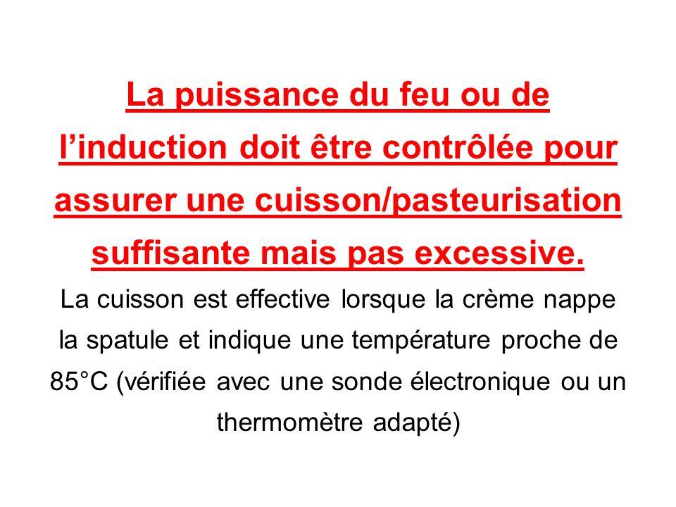 La puissance du feu ou de l'induction doit être contrôlée pour assurer une cuisson/pasteurisation suffisante mais pas excessive.