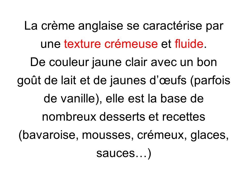 La crème anglaise se caractérise par une texture crémeuse et fluide