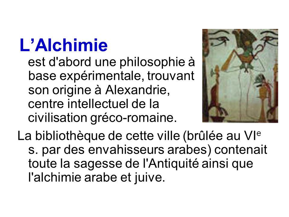 L'Alchimie est d abord une philosophie à base expérimentale, trouvant son origine à Alexandrie,