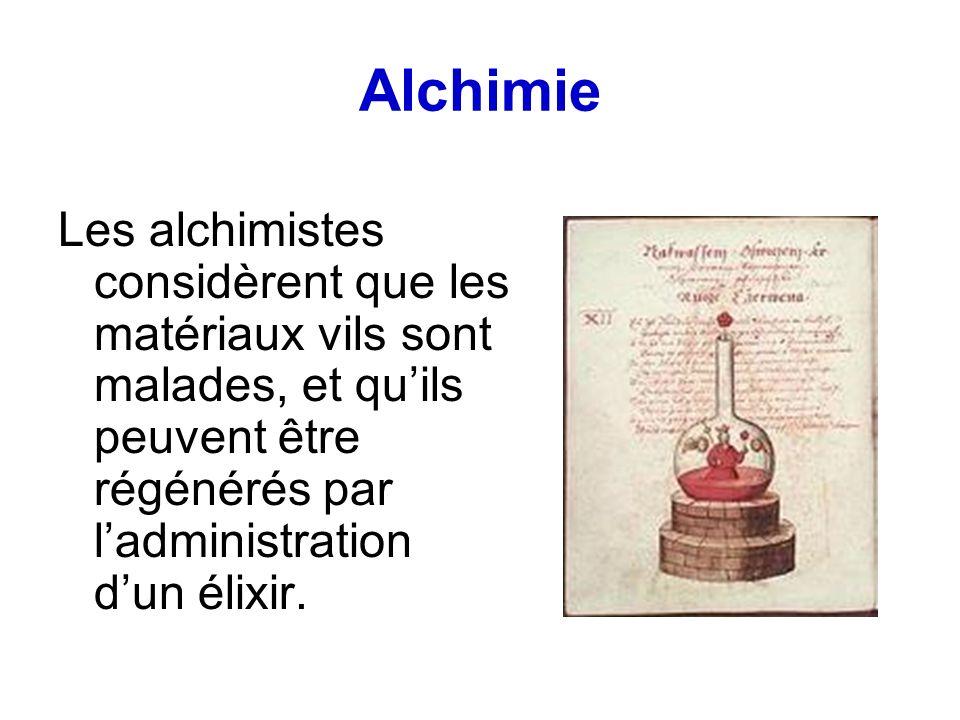 Alchimie Les alchimistes considèrent que les matériaux vils sont malades, et qu'ils peuvent être régénérés par l'administration.