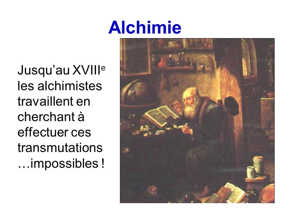 Alchimie Jusqu'au XVIIIe les alchimistes travaillent en cherchant à