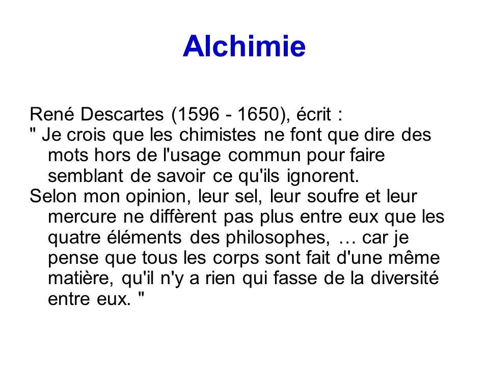 Alchimie René Descartes (1596 - 1650), écrit :