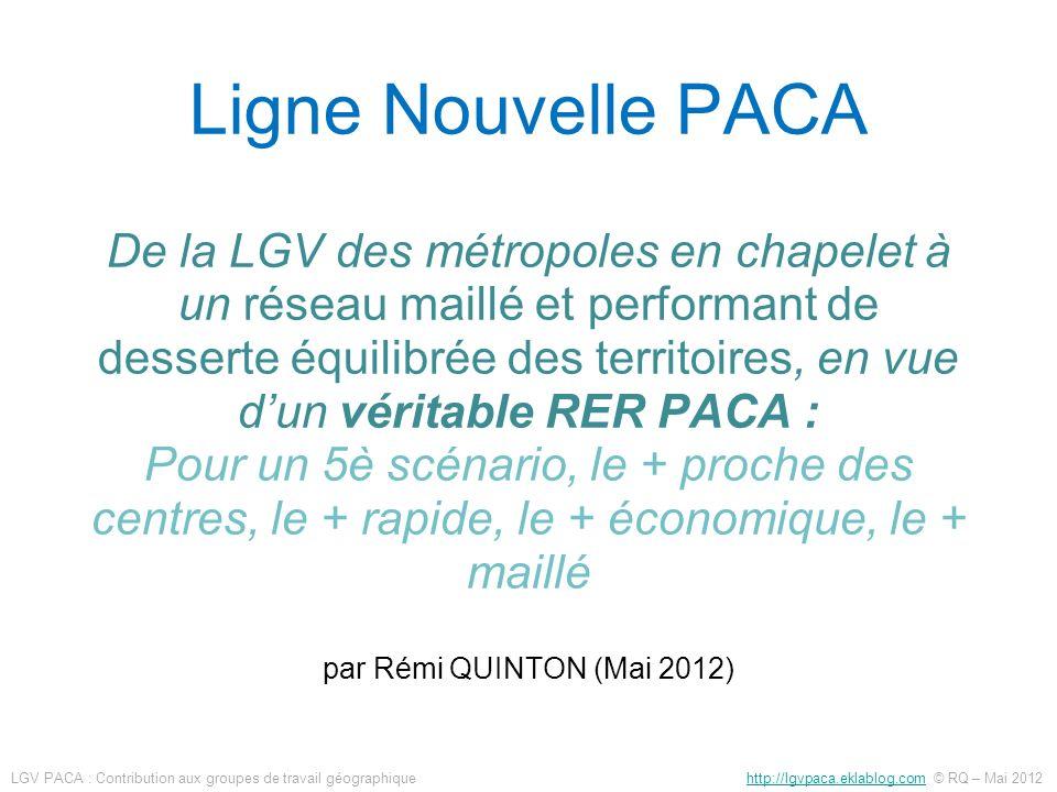 Ligne Nouvelle PACA De la LGV des métropoles en chapelet à un réseau maillé et performant de desserte équilibrée des territoires, en vue d'un véritable RER PACA : Pour un 5è scénario, le + proche des centres, le + rapide, le + économique, le + maillé par Rémi QUINTON (Mai 2012)