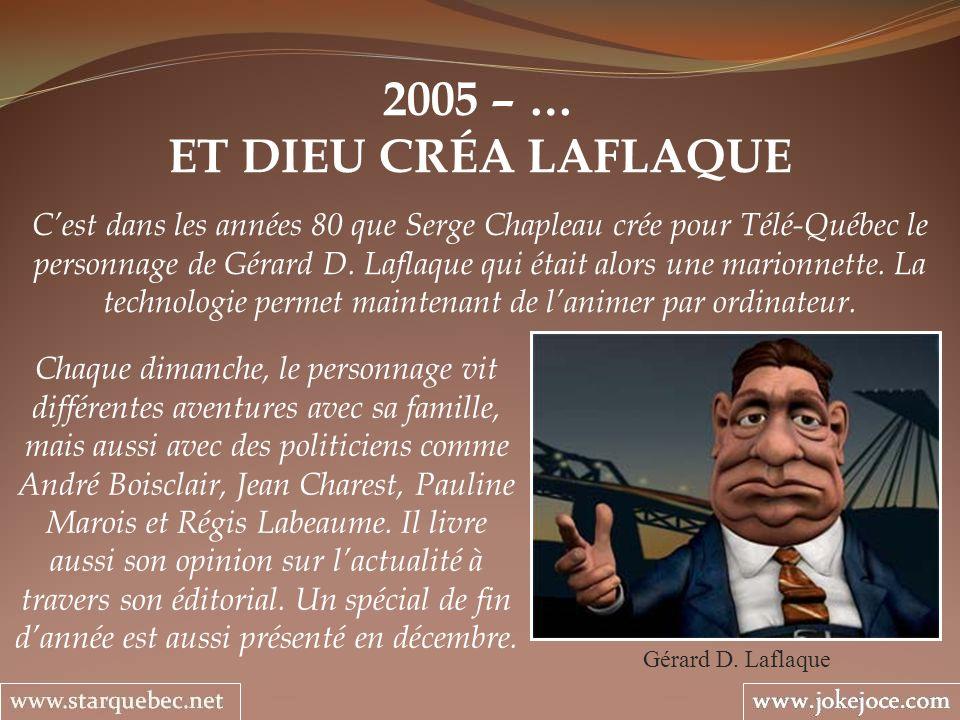 2005 – … ET DIEU CRÉA LAFLAQUE