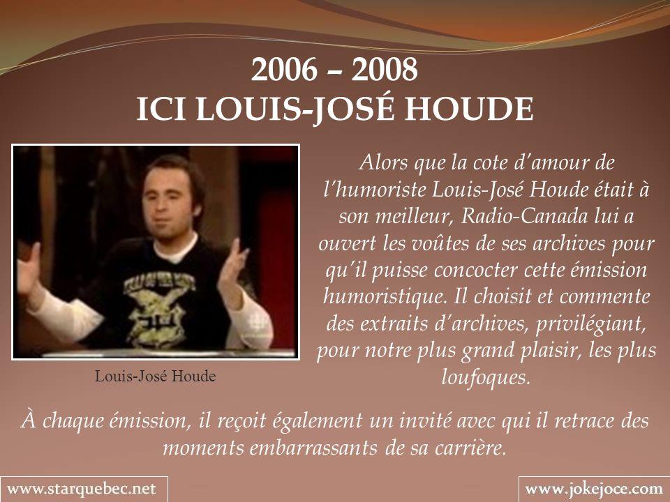 2006 – 2008 ICI LOUIS-JOSÉ HOUDE.