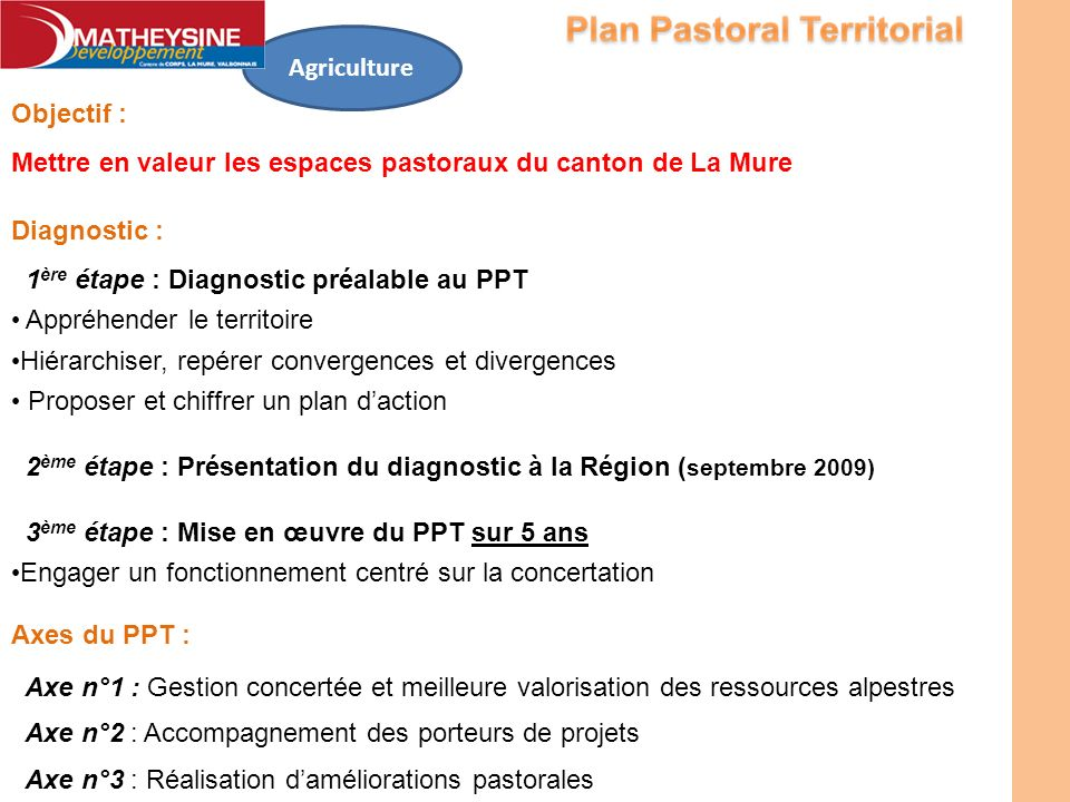 Agriculture Objectif : Mettre en valeur les espaces pastoraux du canton de La Mure. Diagnostic : 1ère étape : Diagnostic préalable au PPT.