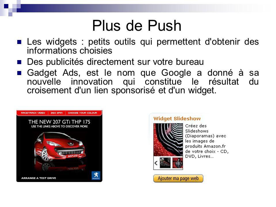 Plus de Push Les widgets : petits outils qui permettent d obtenir des informations choisies. Des publicités directement sur votre bureau.