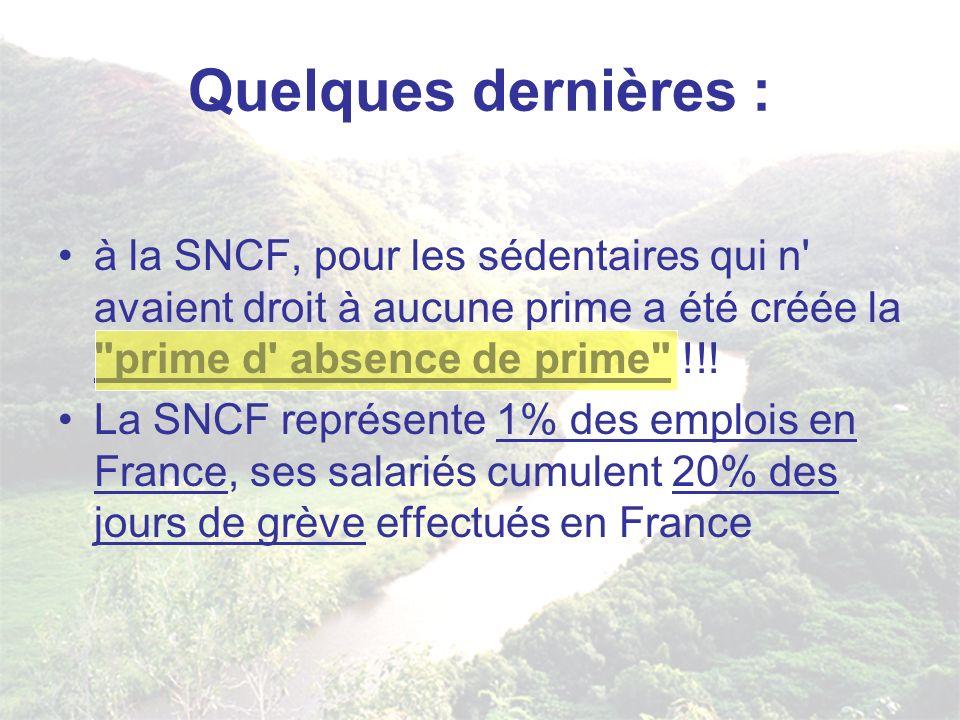 Quelques dernières : à la SNCF, pour les sédentaires qui n avaient droit à aucune prime a été créée la prime d absence de prime !!!