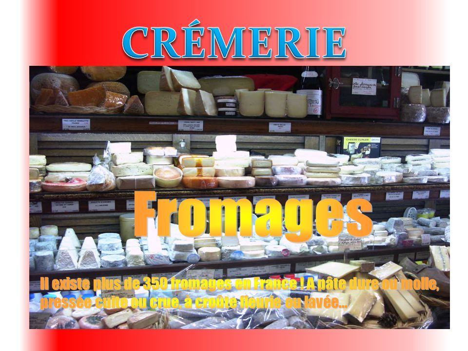 CRÉMERIE Fromages. Il existe plus de 350 fromages en France .