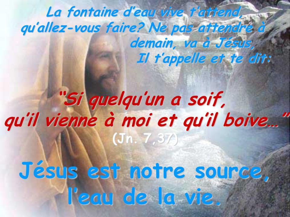 Jésus est notre source, l'eau de la vie.