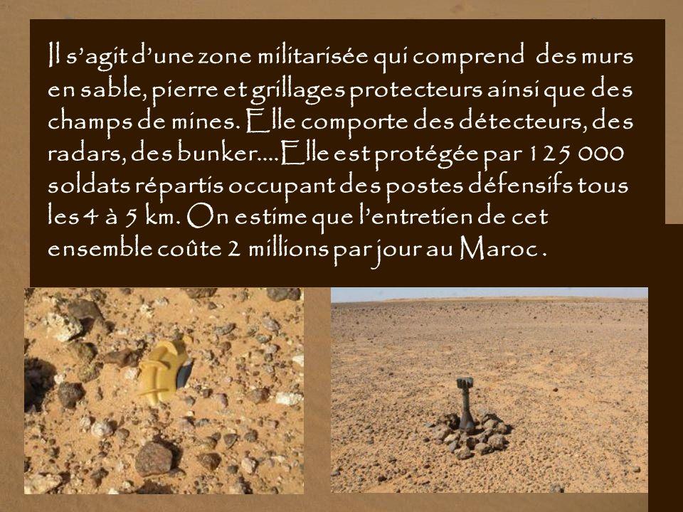 Il s'agit d'une zone militarisée qui comprend des murs en sable, pierre et grillages protecteurs ainsi que des champs de mines.