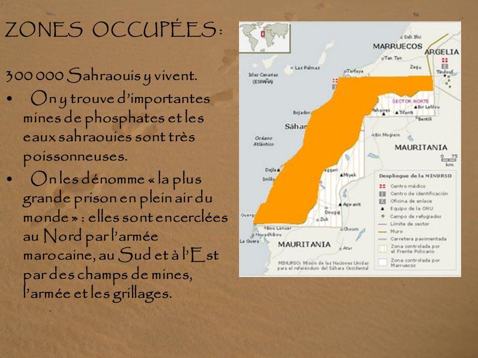 ZONES OCCUPÉES : 300 000 Sahraouis y vivent. On y trouve d'importantes mines de phosphates et les eaux sahraouies sont très poissonneuses.