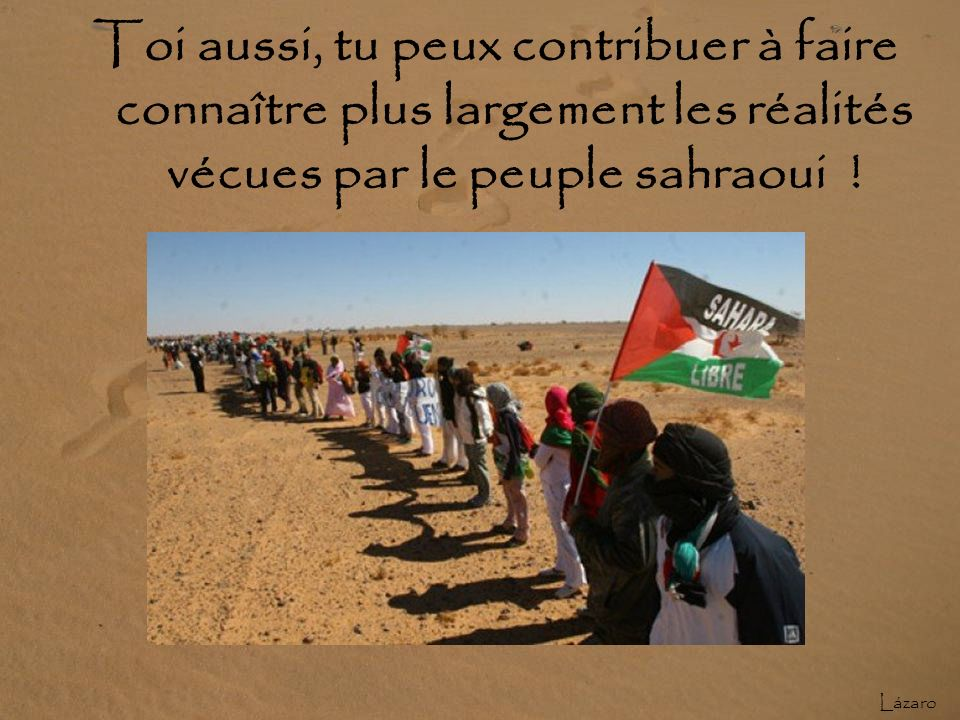 Toi aussi, tu peux contribuer à faire connaître plus largement les réalités vécues par le peuple sahraoui !