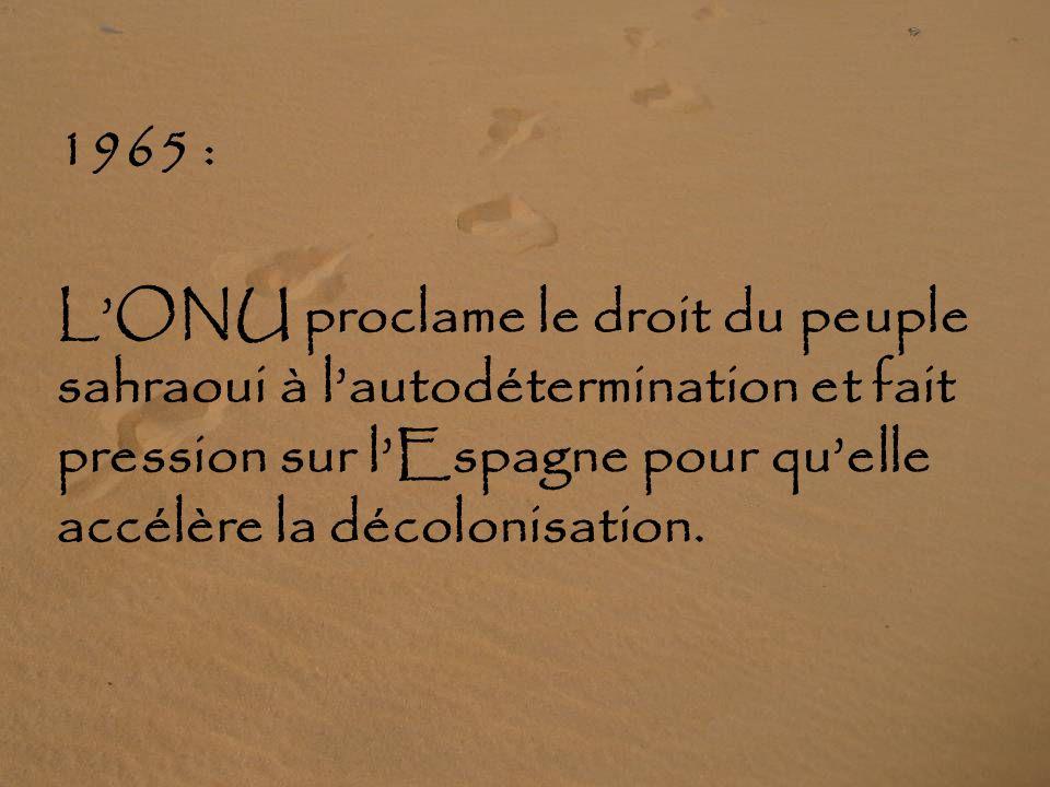 1965 : L'ONU proclame le droit du peuple sahraoui à l'autodétermination et fait pression sur l'Espagne pour qu'elle accélère la décolonisation.