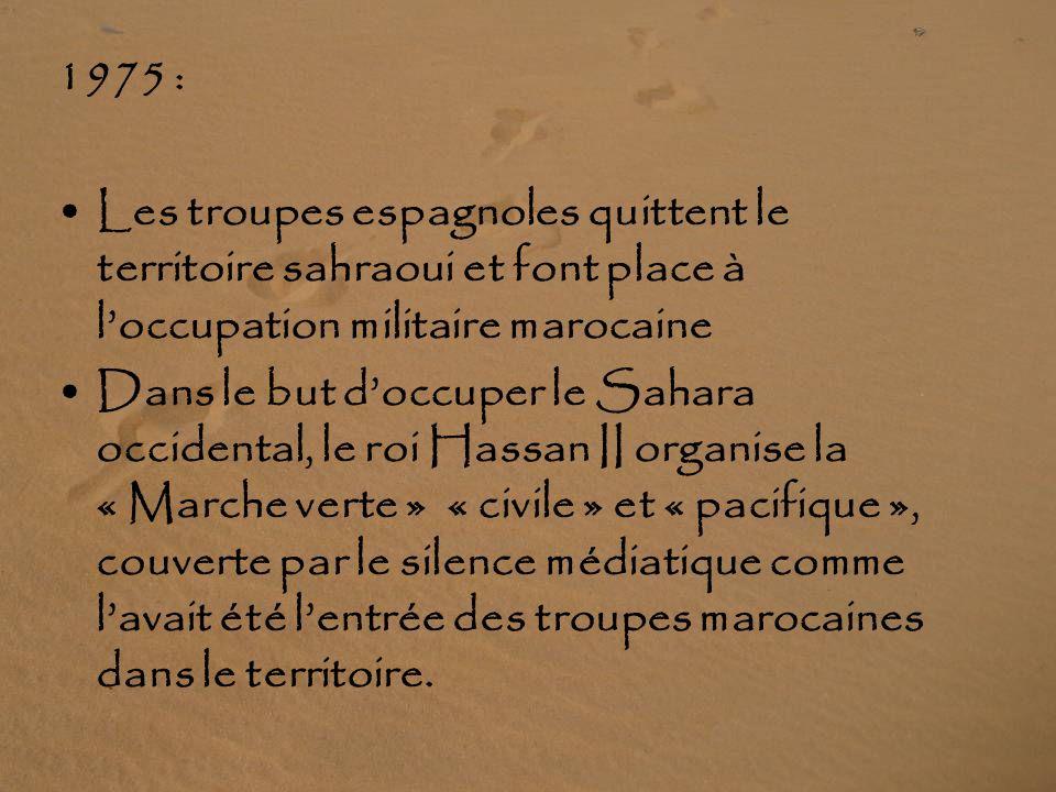 1975 : Les troupes espagnoles quittent le territoire sahraoui et font place à l'occupation militaire marocaine.