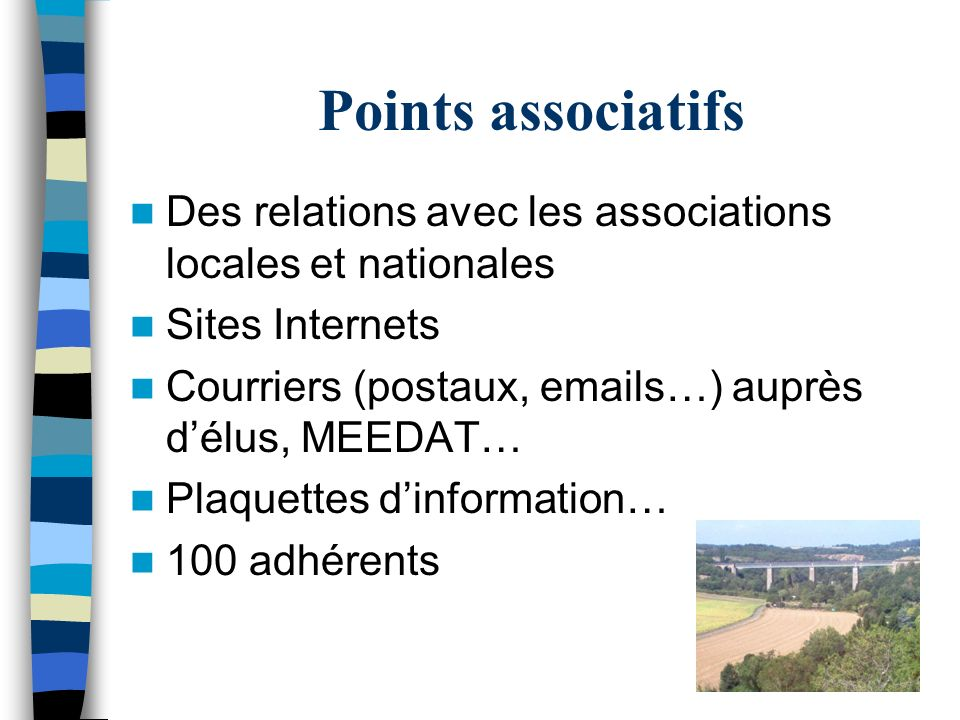 Points associatifs Des relations avec les associations locales et nationales. Sites Internets. Courriers (postaux, emails…) auprès d'élus, MEEDAT…
