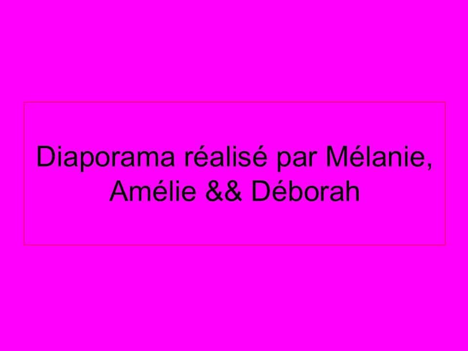 Diaporama réalisé par Mélanie, Amélie && Déborah