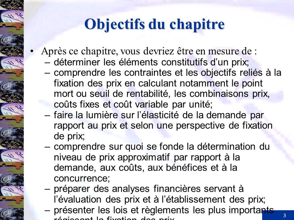 Objectifs du chapitre Après ce chapitre, vous devriez être en mesure de : déterminer les éléments constitutifs d'un prix;