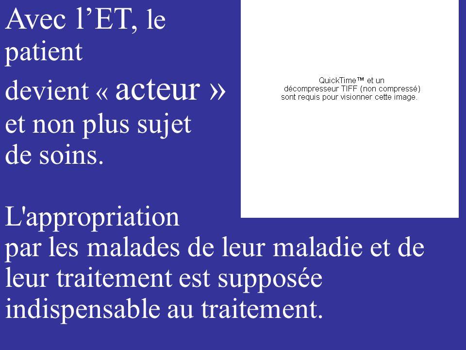 Avec l'ET, le patient devient « acteur » et non plus sujet de soins.
